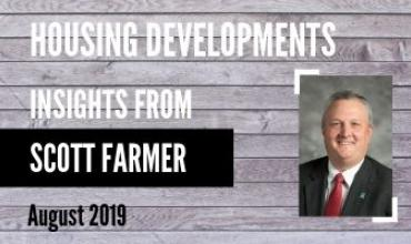"Photo of Scott Farmer with text that says ""Housing Developments: Insights from Scott Farmer August 2019"""